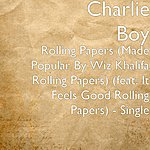 Charlie Boy Rolling Papers (Made Popular By Wiz Khalifa Rolling Papers) (Feat. It Feels Good Rolling Papers) - Single