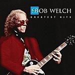 Bob Welch Bob Welch : Greatest Hits