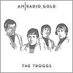 The Troggs Am Radio Gold: The Troggs (Remastered)