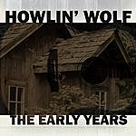 Howlin' Wolf The Early Years