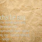 Charlie Boy The Stereotypes Song (Americans Are Overweight Made Popular By Your Favorite Martian) - Single