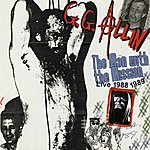 GG Allin The Man With A Mission (Live 1988 - 1989)