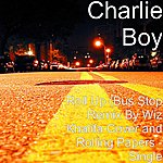 Charlie Boy Roll Up (Bus Stop Remix By Wiz Khalifa Cover And Rolling Papers - Single