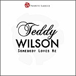 Teddy Wilson Somebody Loves Me