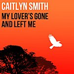 Caitlyn Smith My Lover's Gone And Left Me - Single