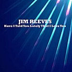 Jim Reeves Have I Told You Lately That I Love You