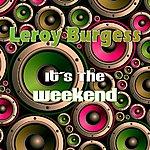 Leroy Burgess It's The Weekend