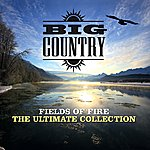 Big Country Fields Of Fire: The Ultimate Collection