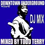 Todd Terry Downtown Underground Dj Mix