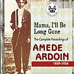 Amédé Ardoin Mama, I'll Be Long Gone: The Complete Recordings Of Amede Ardoin, 1929 - 1934