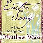 Matthew Ward Easter Song - A New Arrangement