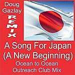 Doug Gazlay A Song For Japan (A New Beginning)- Ocean To Ocean Outreach Club Mix