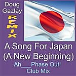 Doug Gazlay A Song For Japan (A New Beginning)- (Ah---Phase Out! Club Mix)