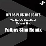 Deeds Plus Thoughts The World's Made Up On This And That - Fatboy Slim Remix