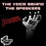 Joker The Voice Behind The Speakers