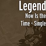 Legend Now Is The Time - Single