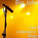 Big John Can't Understand - Single
