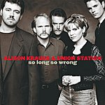 Alison Krauss & Union Station So Long So Wrong