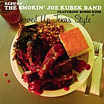 The Smokin' Joe Kubek Band Served Up Texas Style: The Best Of The Smokin' Joe Kubek Band Featuring Bnois King