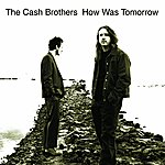 The Cash Brothers How Was Tomorrow