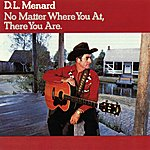 D.L. Menard No Matter Where You At, There You Are