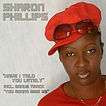 Sharon Phillips Have I Told You Lately