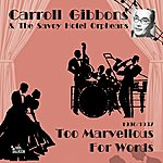 Carroll Gibbons Too Marvellous For Words