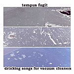 Tempus Fugit Drinking Songs For Vacuum Cleaners