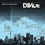 Divide Now Is Tomorrow