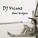 DJ Volume Doin' It Again