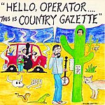 Country Gazette Hello Operator. . . . This Is Country Gazette