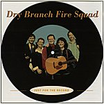 Dry Branch Fire Squad Just For The Record