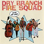 Dry Branch Fire Squad Live! At Last