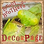 The Drool Brothers Decoupage