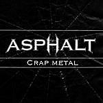 Asphalt Crap Metal