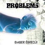 The Problems Ember Ébredj!