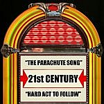 The 21st Century The Parachute Song / Hard Act To Follow