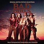 Jerry Goldsmith Bad Girls (Original Motion Picture Soundtrack)