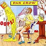 Dan Crow Oops!