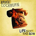 Bruce Cockburn Life Short Call Now