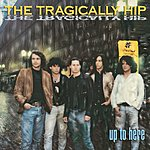The Tragically Hip Up To Here