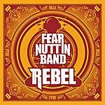 Fear Nuttin Band Rebel