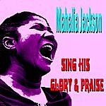 Mahalia Jackson Sing His Glory And Praise