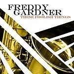 Freddy Gardner These Foolish Things