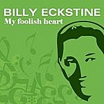 Billy Eckstine My Foolish Heart