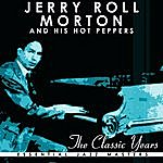Jelly Roll Morton's Red Hot Peppers The Classic Years Of Jelly Roll Morton His Red Hot Peppers
