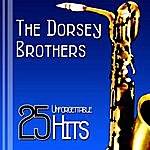 The Dorsey Brothers 25 Unforgettable Hits Of The Dorsey Brothers