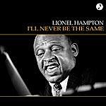 Lionel Hampton I'll Never Be The Same
