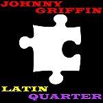 Johnny Griffin Latin Quarter