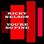 Rick Nelson You're So Fine